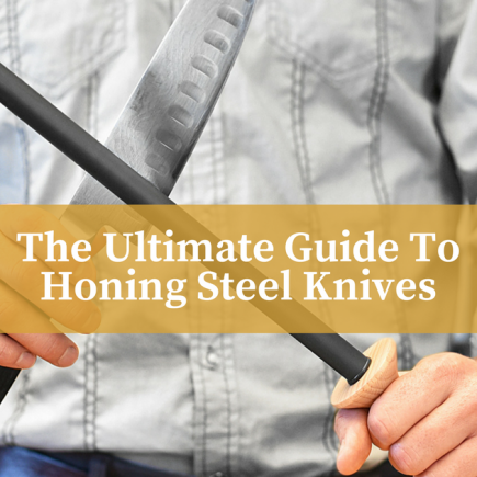 The Ultimate Guide To Honing Steel Knives